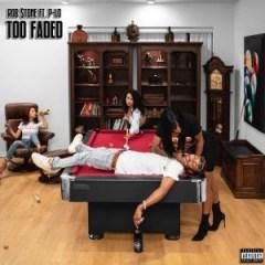 Rob $tone - Too Faded (feat. P-Lo)